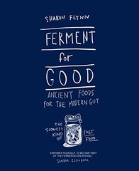 Ferment for Good: Ancient Food for the Modern Gut: Discover the Slowest Kind of Fast Food