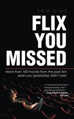 Flix You Missed: More Than 100 Movies from the Past Ten Years You (Probably) Didn't See!