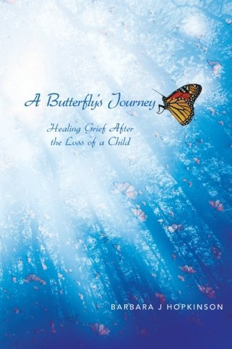 A Butterfly's Journey: Healing Grief After the Loss of a Child by Hopkinson, Barbara