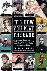 It's How You Play the Game: The Powerful Sports Moments That Taught Lasting Values to America's Finest by Kilmeade, Brian