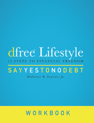 dFree Lifestyle: 12 Steps to Financial Freedom: Say Yes to No Debt (Workbook 2nd Edition)