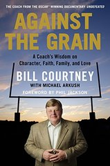 Against the Grain: A Coach's Wisdom on Character, Faith, Family, and Love