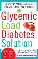 Glycemic-Load Diabetes Solution: Six Steps to Optimal Control of Your Adult-Onset (Type 2) Diabetes