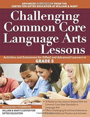 Challenging Common Core Language Arts Lessons, Grade 5: Activities and Extensions for Gifted and Advanced Lerners in Grade 5