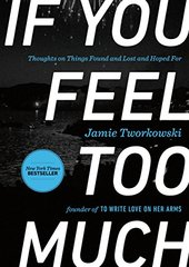 If You Feel Too Much: Thoughts on Things Found and Lost and Hoped For by Tworkowski, Jamie/ Miller, Donald (FRW)