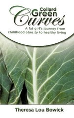 Collard Green Curves: A Fat Girl's Journey from Childhood Obesity to Healthy Living
