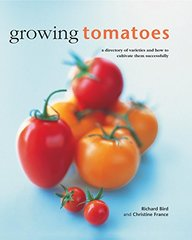 Growing Tomatoes: A Directory of Varieties and How to Cultivate Them Successfully