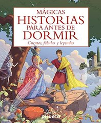 Magicas historias para antes de dormir / Magical Bedtime Stories: Cuentos, fabulas y leyendas / Stories, Fables and Legends