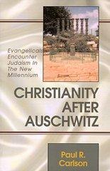 Christianity After Auschwitz: Evangelicals Encounter Judaism in the New Millennium