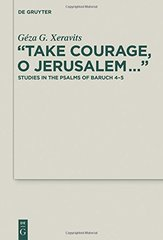 Take Courage, O Jerusalem: Studies in the Psalms of Baruch 4-5