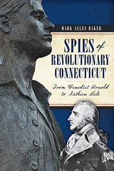 Spies of Revolutionary Connecticut: From Benedict Arnold to Nathan Hale