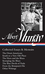 Albert Murray: Collected Essays & Memoirs: The Omni-Americans / South to a Very Old Place / the Hero and the Blues / Stomping the Blues / the Blue Devils of Nada / F