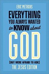 Everything You Always Wanted to Know About God - but Were Afraid to Ask: The Jesus Edition