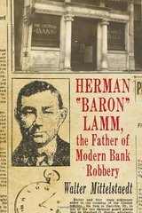 "Herman ""Baron"" Lamm, the Father of Modern Bank Robbery"