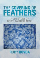 The Covering of Feathers: A Lifestory of God's Faithfulness