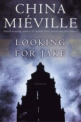 Looking For Jake by Mieville, China