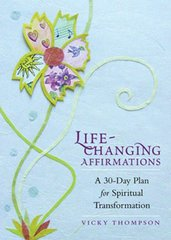 Life-Changing Affirmations: A 30-Day Plan For Spiritual Transformation by Thompson, Vicky