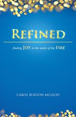 Refined: Finding Joy in the Midst of the Fire