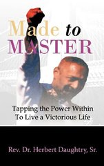 Made to Master: Tapping the Power Within to Live Victorious Life