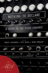 Nothing to Declare: A Guide to the Flash Sequence by Alexander, Robert (EDT)/ Braun, Eric (EDT)/ Marquart, Debra (EDT)