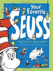 Your Favorite Seuss: 13 Stories Written and Illustrated by Dr. Seuss With 13 Introductory Essays