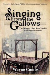 """Singing from the Gallows: The Story of """"Bad Tom"""" Smith"""