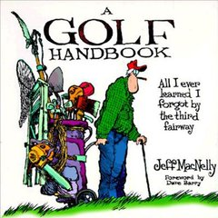 A Golf Handbook: All I Ever Learned I Forgot by the Third Fairway by MacNelly, Jeff