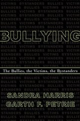 Bullying: The Bullies, the Victims, the Bystanders