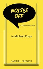 Noises Off: A Play in Three Acts, a Samuel French Acting Edition