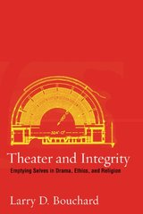 Theater and Integrity: Emptying Selves in Drama, Ethics, and Religion