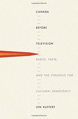 Canada Before Television: Radio, Taste, and the Struggle for Cultural Democracy