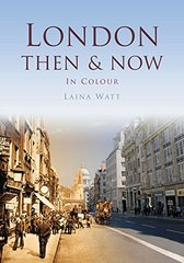 London Then & Now: In Colour