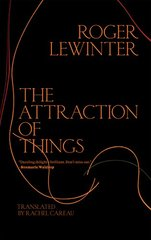 The Attraction of Things: Fragments of an Oblique Life