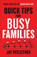 Quick Tips for Busy Families: Sneaky Strategies for Raising Great Kids