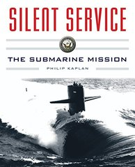Silent Service: Submarine Warfare from World War II to the Present?an Illustrated and Oral History