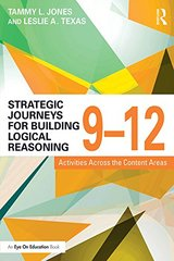 Strategic Journeys for Building Logical Reasoning, 9-12: Activities Across the Content Areas