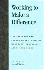 Working to Make a Difference: The Personal and Pedagogical Stories of Holocaust Educators Across the Globe