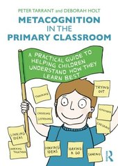 Metacognition in the Primary Classroom: A Practical Guide to Helping Children Understand How They Learn Best