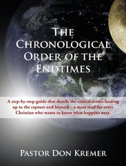 The Chronological Order of the End Times: A Step-by-step Guide That Details the Critical Events Leading Up to the Rapture and Beyond-a Must Read for Every Christian Who Wants to Know What Happ