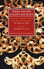 Three Spanish Golden Age Plays: The Duchess of Amalfi's Steward, the Capulets And Montagues, Cleopatra