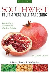 Southwest Fruit & Vegetable Gardening: Plant, Grow, and Harvest the Best Edibles: Arizona, Nevada & New Mexico