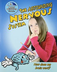 The Astounding Nervous System: How Does My Brain Work?