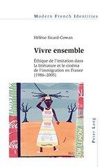 Vivre Ensemble: Ethique De L'imitation Dans La Literature Et Le Cinema De L'immigration En France 1986-2005