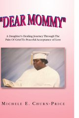 Dear Mommy: A Daughter's Healing Journey Through the Pain of Grief to Peaceful Acceptance of Loss