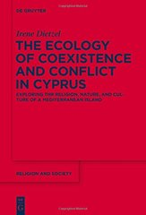 The Ecology of Coexistence and Conflict in Cyprus: Exploring the Religion, Nature, and Culture of a Mediterranean Island