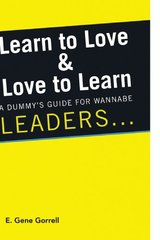 Learn to Love & Love to Learn: A Dummy's Guide for Wannabe Leaders