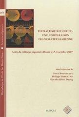 Pluralisme Religieux : Une Comparaison Franco-Vietnamienne: Actes Du Colloque Organise a Hanoi Les 5-6 Octobre 2007