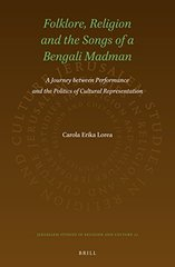 Folklore, Religion and the Songs of a Bengali Madman: A Journey Between Performance and the Politics of Cultural Representation.