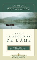Dans Le Sanctuaire De L'ame: Le Guide De La Priere Efficace