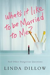 What's It Like to Be Married to Me?: And Other Dangerous Questions